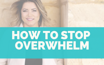 How to stop the feeling of overwhelm.