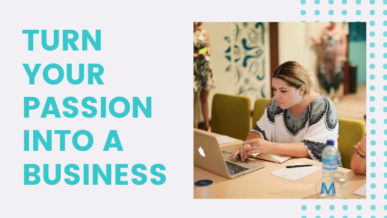 Turn your Passion into a Business