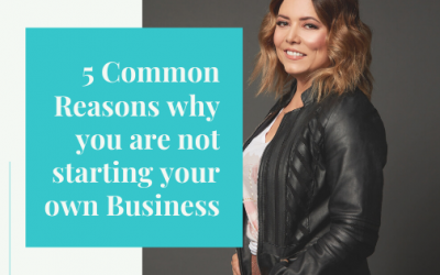 5 Common Reasons why you are not starting your own Business