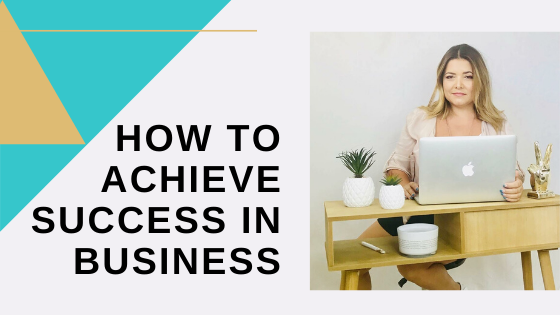 How to achieve Success in Business